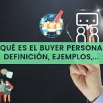 Qué es el Buyer Persona - Definición, Cómo crearlo, Ejemplos, y plantilla gratis