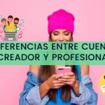 ¿Cuenta Creador o Profesional en Instagram?