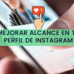 Consejos para Mejorar el Alcance de tu Perfil de Instagram