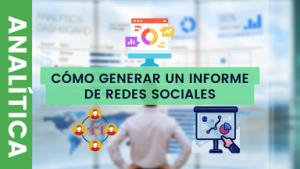 Como generar un informe de redes sociales